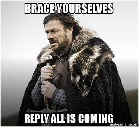 "meme that says ""brace yourselves, reply all is coming"""