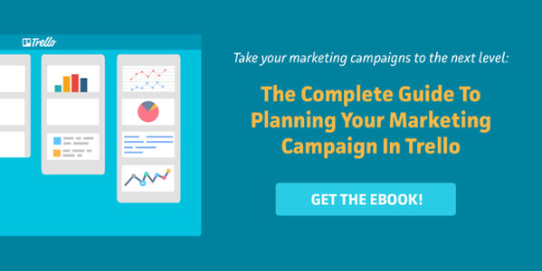 Download our ebook: The Complete Guide To Planning Your Marketing Campaign In Trello