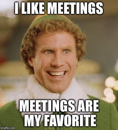 Meetings are my favorite meme
