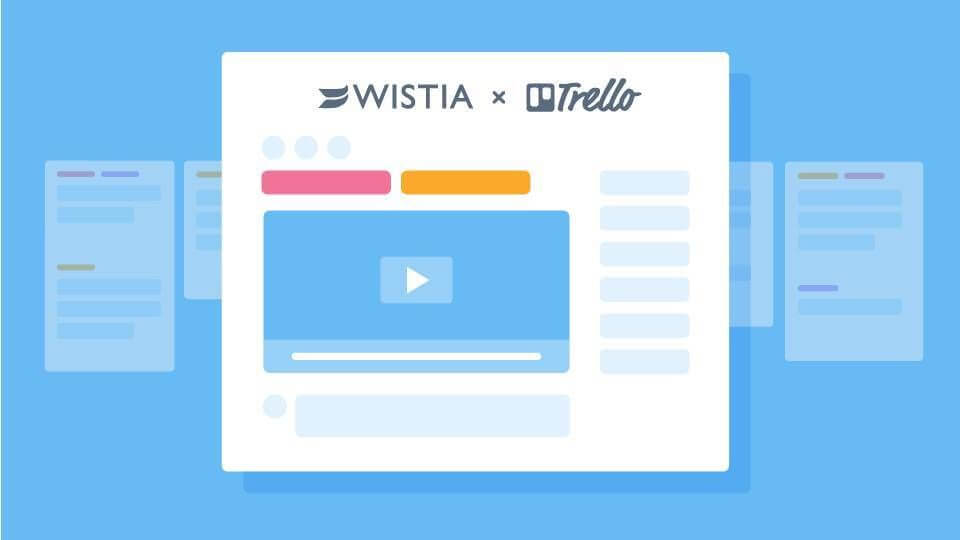 Make The Most Of Video Marketing Data With Trello And Wistia